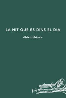 LA NIT QUE ÉS DINS EL DIA, de Silvie Rothkovic
